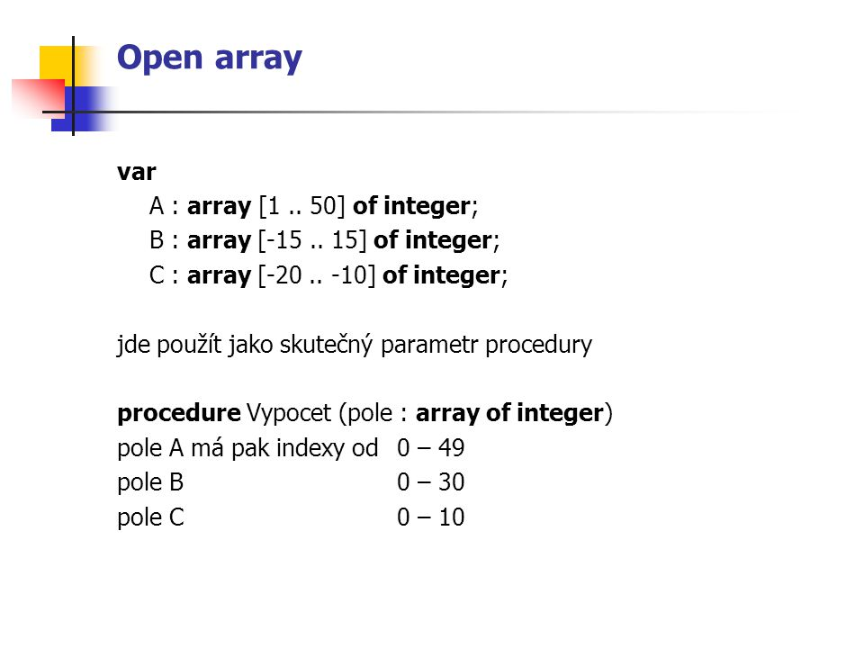 Open array var A : array [1 .. 50] of integer;